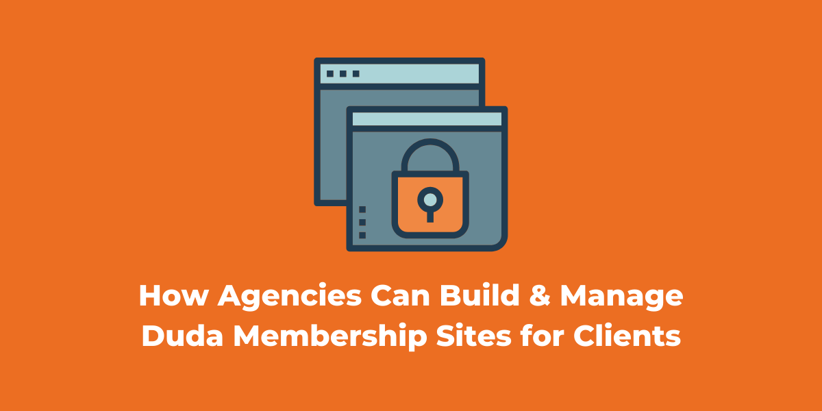 How Agencies Can Build and Manage Duda Membership Sites for Clients
