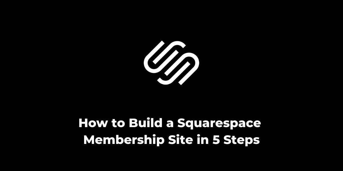 How to Build a Squarespace Membership Site in 5 Steps