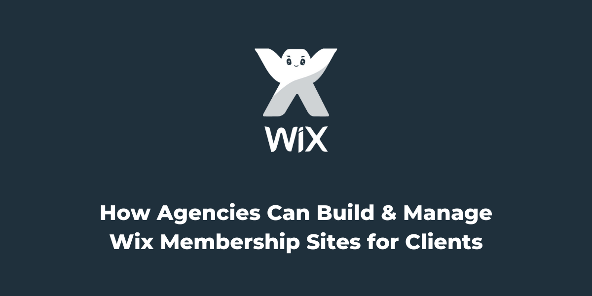 How Agencies Can Build and Manage Wix Membership Sites for Clients